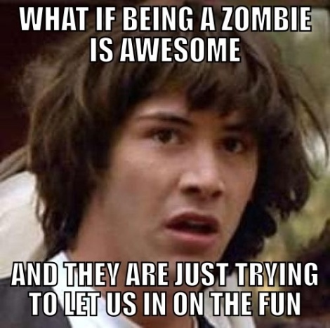 being-zombie-awesome-conspiracy-theory-meme2